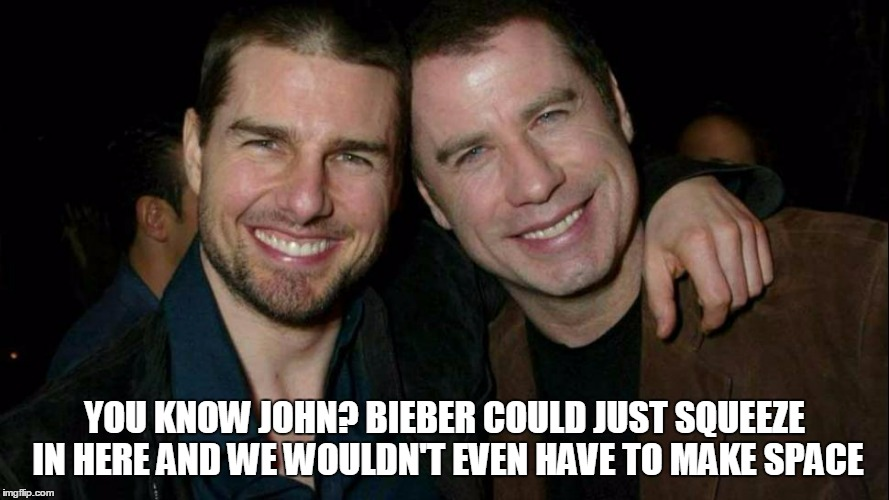 YOU KNOW JOHN? BIEBER COULD JUST SQUEEZE IN HERE AND WE WOULDN'T EVEN HAVE TO MAKE SPACE | made w/ Imgflip meme maker