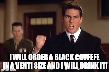 I WILL ORDER A BLACK COVFEFE IN A VENTI SIZE AND I WILL DRINK IT! | made w/ Imgflip meme maker