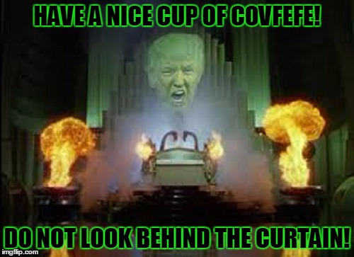 the little man there is not named Sergey! | HAVE A NICE CUP OF COVFEFE! DO NOT LOOK BEHIND THE CURTAIN! | image tagged in covfefe,covfefe week,memes,trump,politics | made w/ Imgflip meme maker