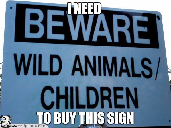 Sign Week? | I NEED TO BUY THIS SIGN | image tagged in sir_unknown,funny signs | made w/ Imgflip meme maker