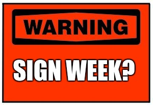 SIGN WEEK? | made w/ Imgflip meme maker