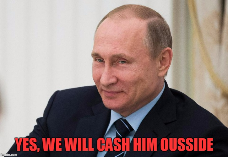 YES, WE WILL CASH HIM OUSSIDE | made w/ Imgflip meme maker