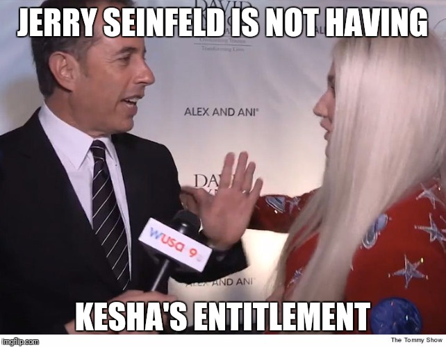 JERRY SEINFELD IS NOT HAVING KESHA'S ENTITLEMENT | image tagged in memes,jerry seinfeld,kesha,denied | made w/ Imgflip meme maker