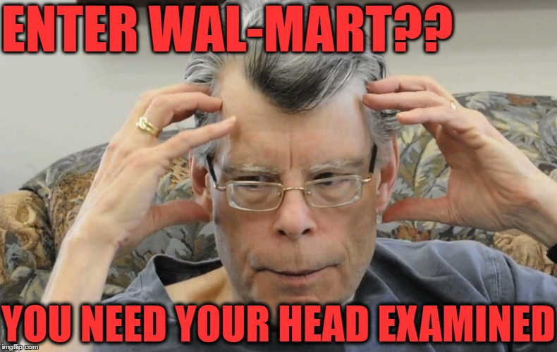 ENTER WAL-MART?? YOU NEED YOUR HEAD EXAMINED | made w/ Imgflip meme maker