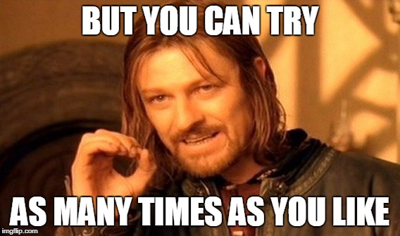One Does Not Simply Meme | BUT YOU CAN TRY AS MANY TIMES AS YOU LIKE | image tagged in memes,one does not simply | made w/ Imgflip meme maker