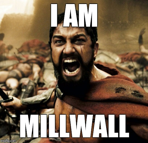 MILLWALL | I AM MILLWALL | image tagged in football,millwall,sports fans,football meme,spartan,london | made w/ Imgflip meme maker
