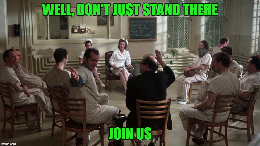 WELL, DON'T JUST STAND THERE JOIN US | image tagged in group therapy | made w/ Imgflip meme maker