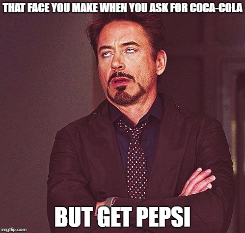 Robert Downey Jr rolling eyes | THAT FACE YOU MAKE WHEN YOU ASK FOR COCA-COLA BUT GET PEPSI | image tagged in robert downey jr rolling eyes | made w/ Imgflip meme maker