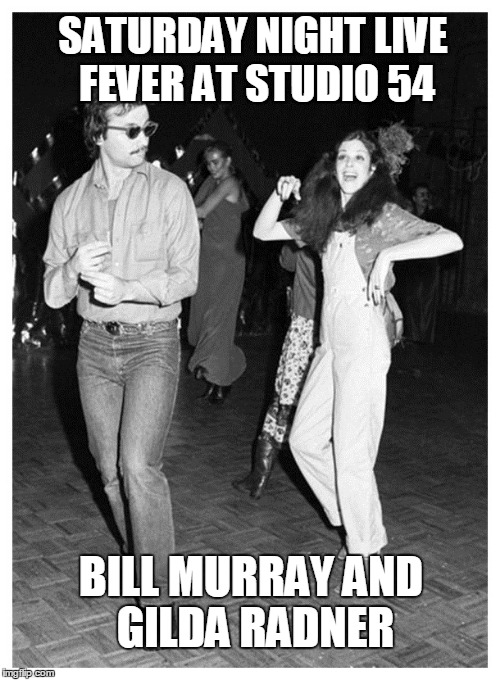 Saturday Night Live Fever |  SATURDAY NIGHT LIVE FEVER AT STUDIO 54; BILL MURRAY AND GILDA RADNER | image tagged in bill murray,gilda radner,saturday night live,studio 54 | made w/ Imgflip meme maker