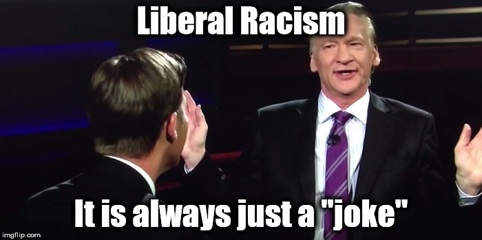 "His words reveals his true thoughts and HBO thinks it's OK  | Liberal Racism It is always just a ""joke"" 