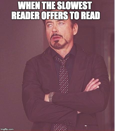 Face You Make Robert Downey Jr Meme | WHEN THE SLOWEST READER OFFERS TO READ | image tagged in memes,face you make robert downey jr | made w/ Imgflip meme maker