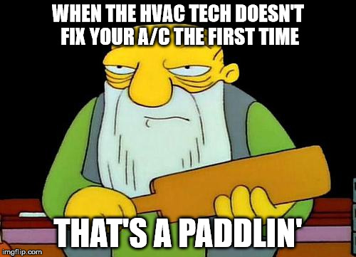 That's a paddlin' Meme | WHEN THE HVAC TECH DOESN'T FIX YOUR A/C THE FIRST TIME THAT'S A PADDLIN' | image tagged in memes,that's a paddlin' | made w/ Imgflip meme maker