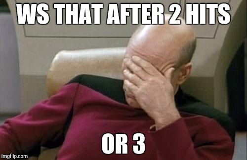 Captain Picard Facepalm Meme | WS THAT AFTER 2 HITS OR 3 | image tagged in memes,captain picard facepalm | made w/ Imgflip meme maker