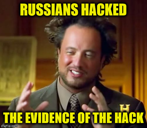 Where is the hard evidence? | RUSSIANS HACKED THE EVIDENCE OF THE HACK | image tagged in memes,ancient aliens,russian hackers,liberal logic | made w/ Imgflip meme maker