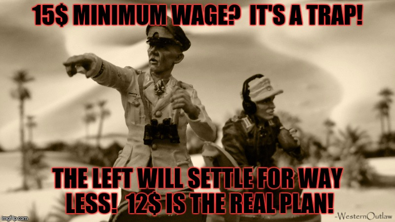 15$ MINIMUM WAGE?  IT'S A TRAP! THE LEFT WILL SETTLE FOR WAY LESS!  12$ IS THE REAL PLAN! | made w/ Imgflip meme maker