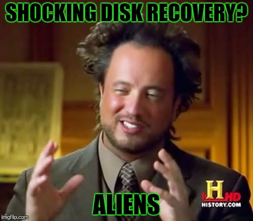 Ancient Aliens Meme | SHOCKING DISK RECOVERY? ALIENS | image tagged in memes,ancient aliens | made w/ Imgflip meme maker