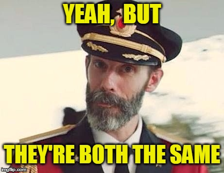 Captain Obvious | YEAH,  BUT THEY'RE BOTH THE SAME | image tagged in captain obvious | made w/ Imgflip meme maker
