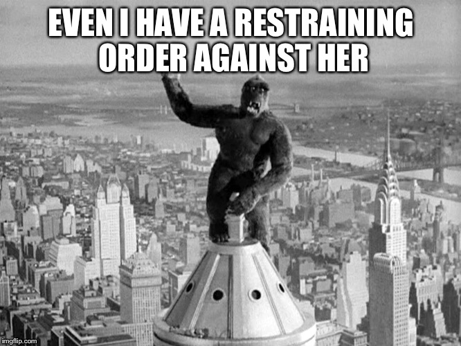 EVEN I HAVE A RESTRAINING ORDER AGAINST HER | made w/ Imgflip meme maker