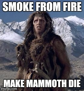 SMOKE FROM FIRE MAKE MAMMOTH DIE | made w/ Imgflip meme maker