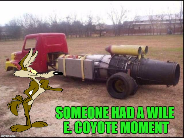When cartoons meet real life! | SOMEONE HAD A WILE E. COYOTE MOMENT | image tagged in acme truck,memes,wile e coyote,funny,acme,rocket truck | made w/ Imgflip meme maker