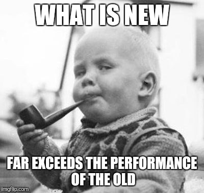 Think About It | WHAT IS NEW FAR EXCEEDS THE PERFORMANCE OF THE OLD | image tagged in think about it | made w/ Imgflip meme maker