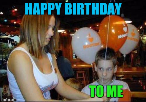 HAPPY BIRTHDAY TO ME | made w/ Imgflip meme maker