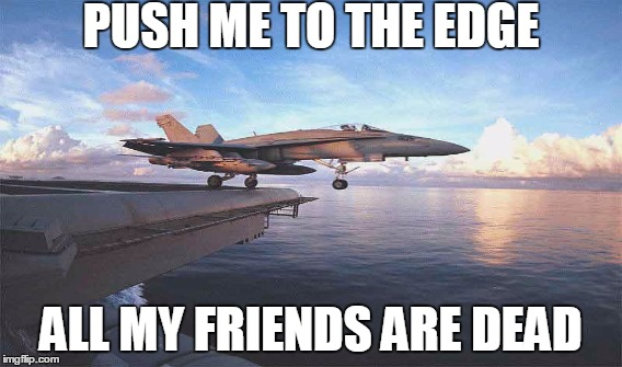 PUSH ME TO THE EDGE ALL MY FRIENDS ARE DEAD | image tagged in lil uzi vert,push me to the edge,all my friends are dead,airplane | made w/ Imgflip meme maker