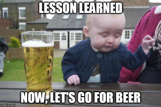 LESSON LEARNED NOW, LET'S GO FOR BEER | made w/ Imgflip meme maker