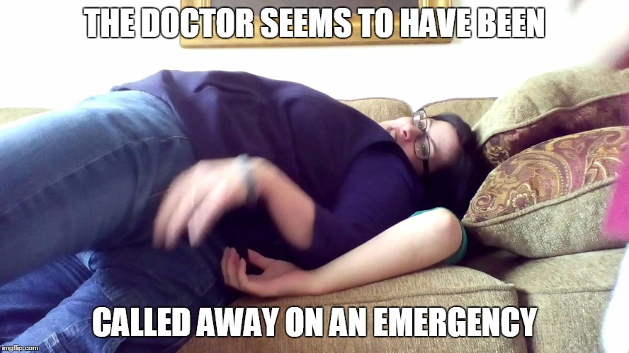 THE DOCTOR SEEMS TO HAVE BEEN CALLED AWAY ON AN EMERGENCY | made w/ Imgflip meme maker