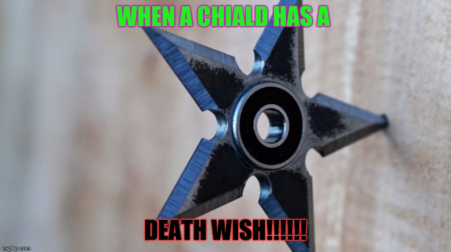 A CHILDS DEATH WISH  | WHEN A CHIALD HAS A DEATH WISH!!!!!! | image tagged in wierd,funny,awsome,all of you are awsome | made w/ Imgflip meme maker