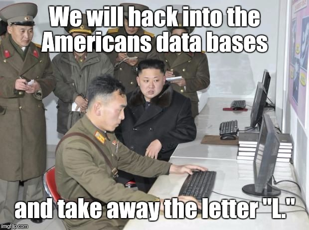 "We will hack into the Americans data bases and take away the letter ""L."" 