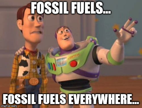 X, X Everywhere Meme | FOSSIL FUELS... FOSSIL FUELS EVERYWHERE... | image tagged in memes,x,x everywhere,x x everywhere | made w/ Imgflip meme maker