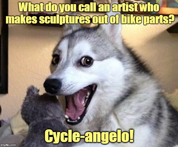 What do you call an artist who makes sculptures out of bike parts? Cycle-angelo! | made w/ Imgflip meme maker