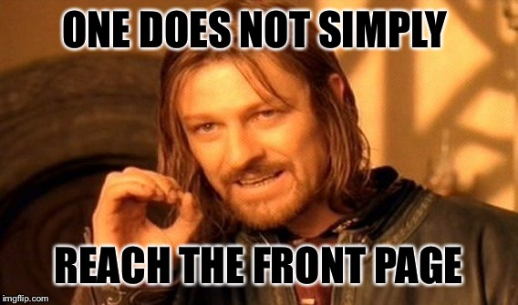 One Does Not Simply Meme | ONE DOES NOT SIMPLY REACH THE FRONT PAGE | image tagged in memes,one does not simply | made w/ Imgflip meme maker
