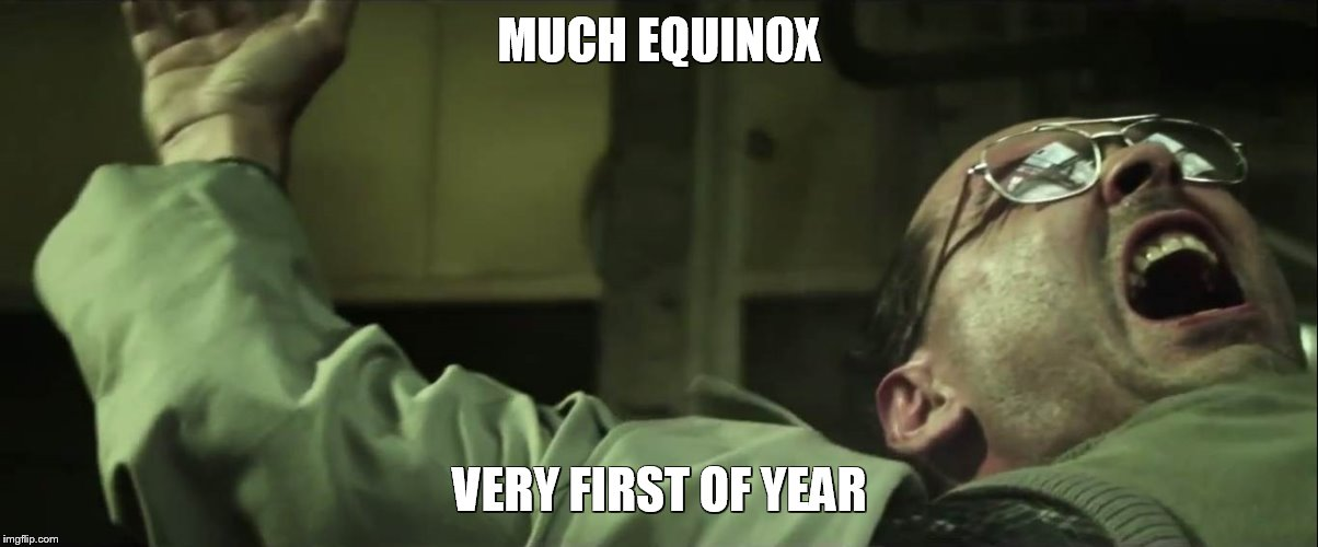 MUCH EQUINOX VERY FIRST OF YEAR | made w/ Imgflip meme maker