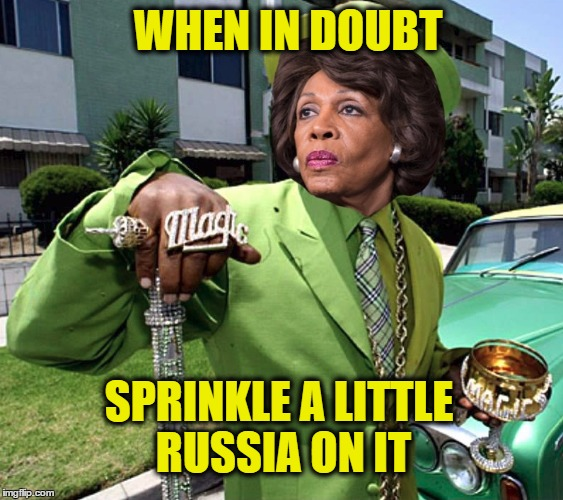 WHEN IN DOUBT SPRINKLE A LITTLE RUSSIA ON IT | image tagged in maxine waters poverty pimp | made w/ Imgflip meme maker