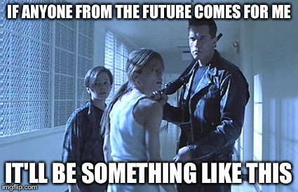 IF ANYONE FROM THE FUTURE COMES FOR ME IT'LL BE SOMETHING LIKE THIS | made w/ Imgflip meme maker