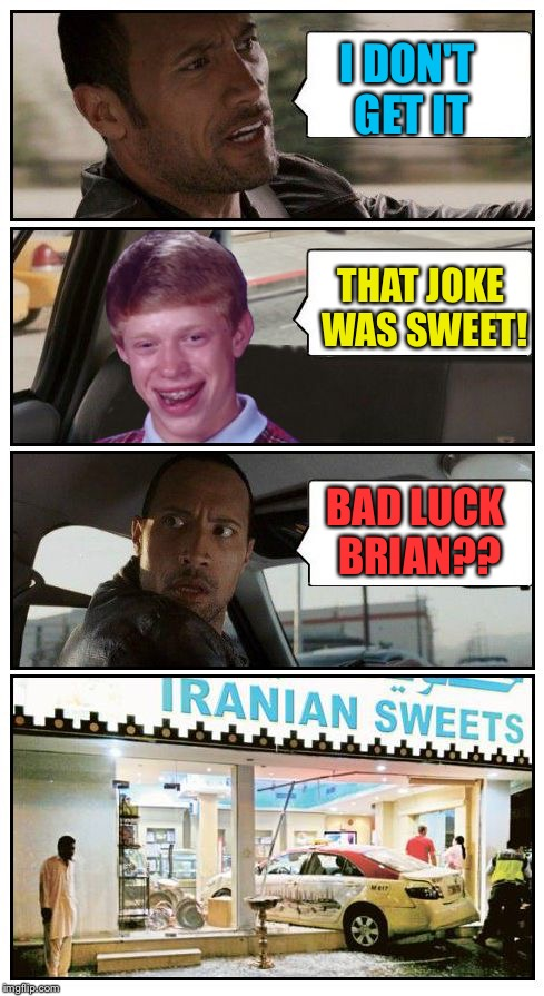 Bad Luck Brian Disaster Taxi runs into Iranian Sweet store | I DON'T GET IT THAT JOKE WAS SWEET! BAD LUCK BRIAN?? | image tagged in bad luck brian disaster taxi runs into iranian sweet store | made w/ Imgflip meme maker