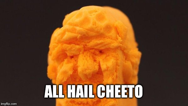 ALL HAIL CHEETO | made w/ Imgflip meme maker