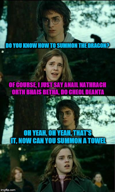 She had him at anal | DO YOU KNOW HOW TO SUMMON THE DRAGON? OF COURSE, I JUST SAY ANAIL NATHRACH ORTH BHAIS BETHA, DO CHEOL DEANTA OH YEAH, OH YEAH, THAT'S IT, NO | image tagged in memes,horny harry | made w/ Imgflip meme maker