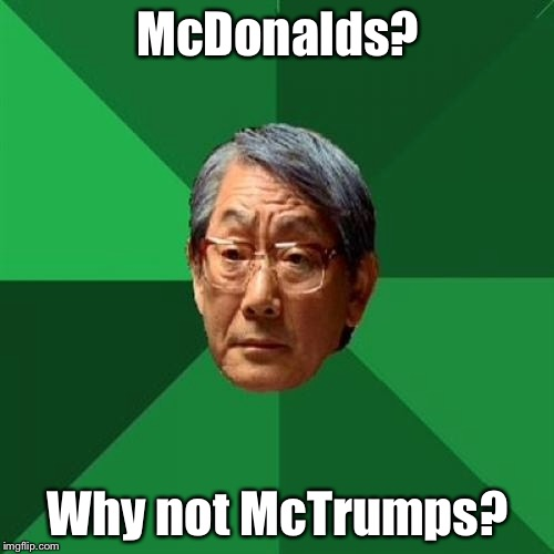 McDonalds? Why not McTrumps? | made w/ Imgflip meme maker