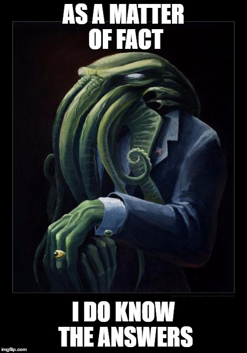 Dapper Cthulhu | AS A MATTER OF FACT I DO KNOW THE ANSWERS | image tagged in dapper cthulhu | made w/ Imgflip meme maker