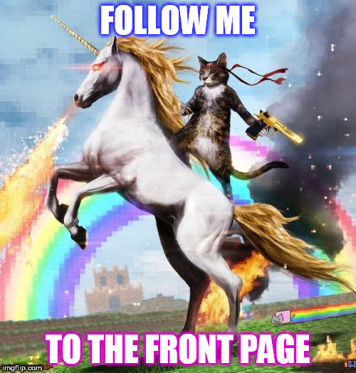 FOLLOW ME TO THE FRONT PAGE | made w/ Imgflip meme maker
