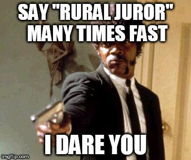 "Say That Again I Dare You Meme | SAY ""RURAL JUROR"" MANY TIMES FAST I DARE YOU 