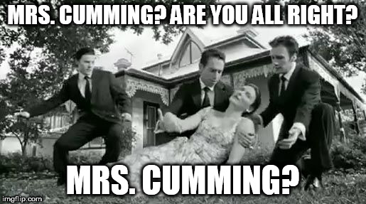 MRS. CUMMING? ARE YOU ALL RIGHT? MRS. CUMMING? | made w/ Imgflip meme maker