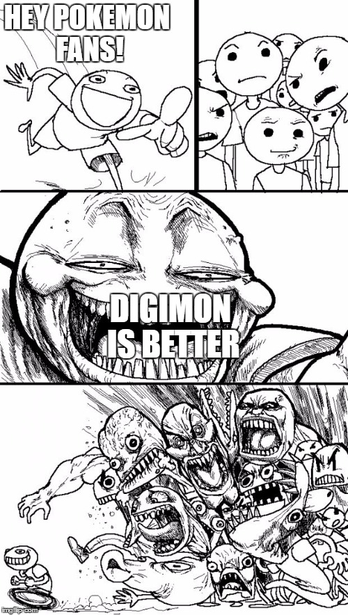 Hey Internet Meme | HEY POKEMON FANS! DIGIMON IS BETTER | image tagged in memes,hey internet | made w/ Imgflip meme maker