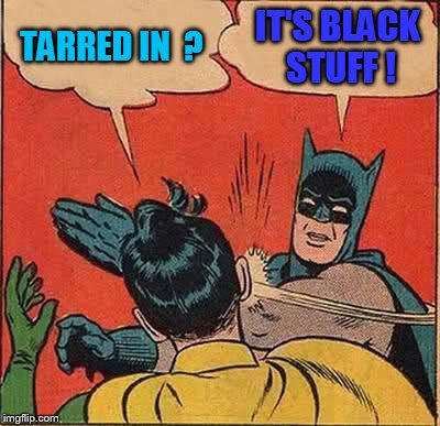"Instead of being snowed in, what if you were ""tarred in"" ???         Got the idea from DashHopes. 