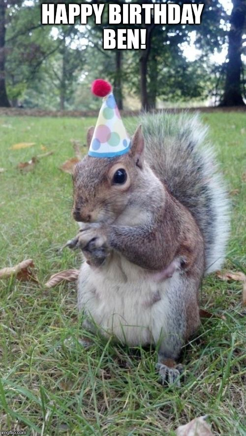Super Birthday Squirrel Meme | HAPPY BIRTHDAY BEN! | image tagged in memes,super birthday squirrel | made w/ Imgflip meme maker