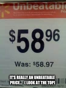 IT'S REALLY AN UNBEATABLE PRICE...   ( LOOK AT THE TOP) | image tagged in gifs,walmart life | made w/ Imgflip meme maker
