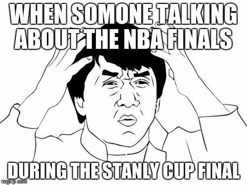 Jackie Chan WTF Meme | WHEN SOMONE TALKING ABOUT THE NBA FINALS DURING THE STANLY CUP FINAL | image tagged in memes,jackie chan wtf | made w/ Imgflip meme maker